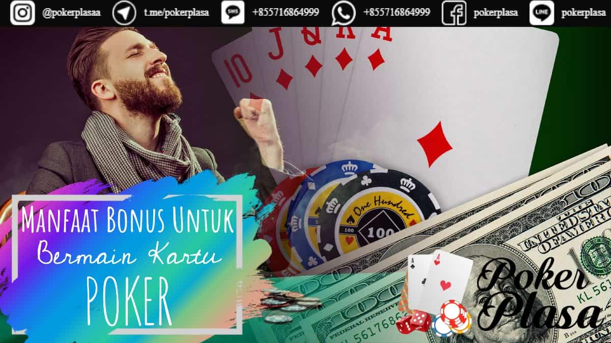 Manfaat Bonus Untuk Bermain Kartu Poker