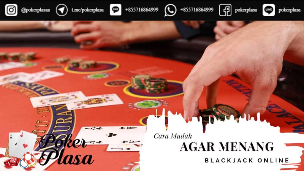 Cara Mudah Agar Menang Blackjack Online