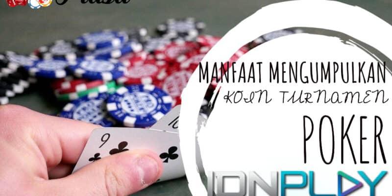 Manfaat Mengumpulkan Koin Turnamen Poker IDN