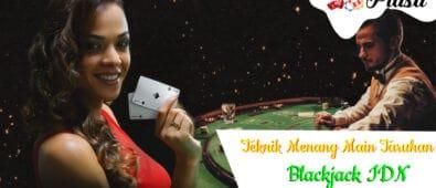 Teknik Menang Main Taruhan Blackjack IDN