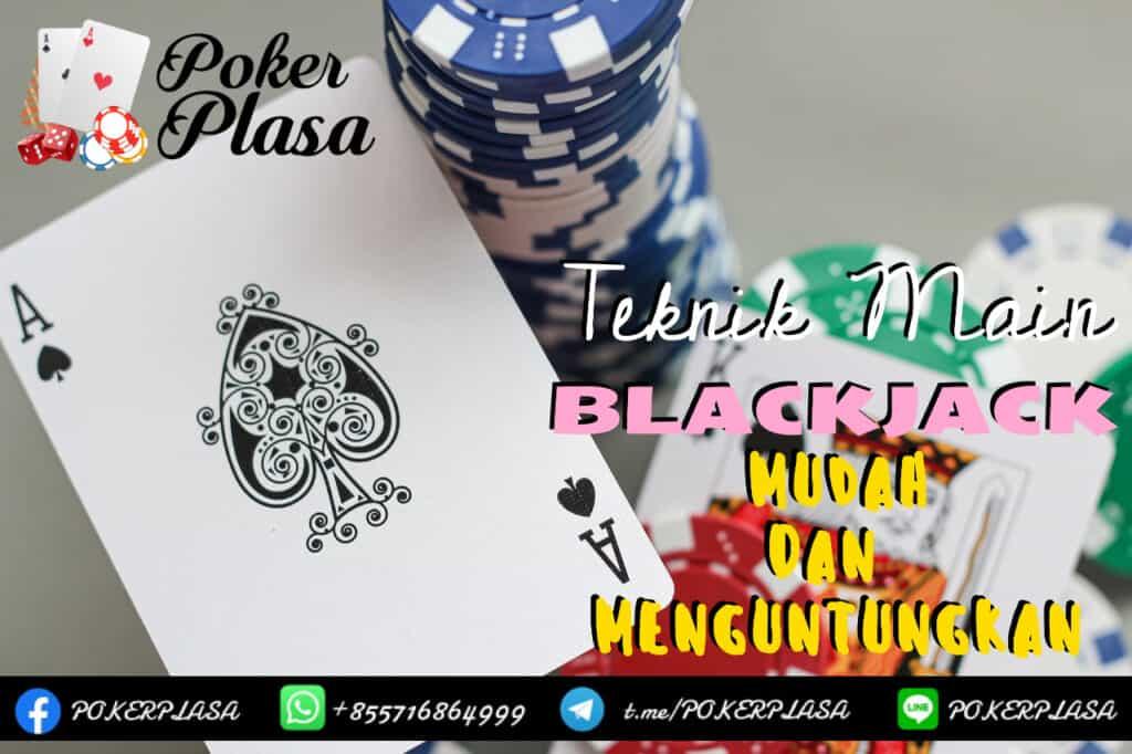 Teknik Main Blackjack Mudah Dan Menguntungkan